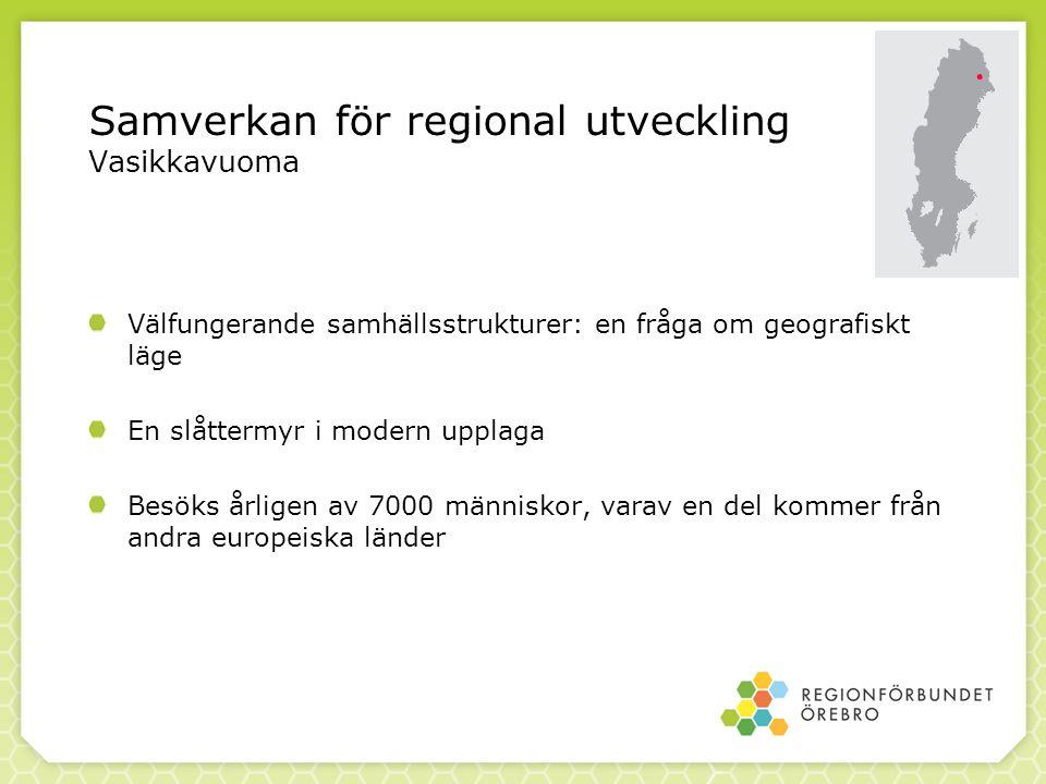 Samverkan för regional utveckling Vasikkavuoma Välfungerande samhällsstrukturer: en fråga om geografiskt läge En slåttermyr i modern upplaga Besöks årligen av 7000 människor, varav en del kommer från andra europeiska länder