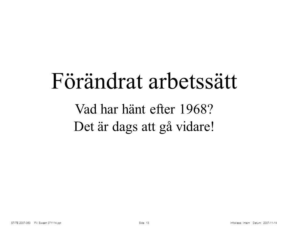 ST-TE.2007-063 Fil: Swean 071114.ppt Sida 13 Förändrat arbetssätt Vad har hänt efter 1968.