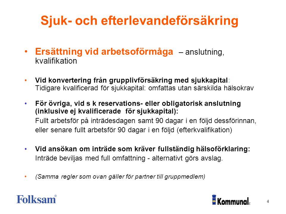 4 Sjuk- och efterlevandeförsäkring Ersättning vid arbetsoförmåga – anslutning, kvalifikation Vid konvertering från grupplivförsäkring med sjukkapital: