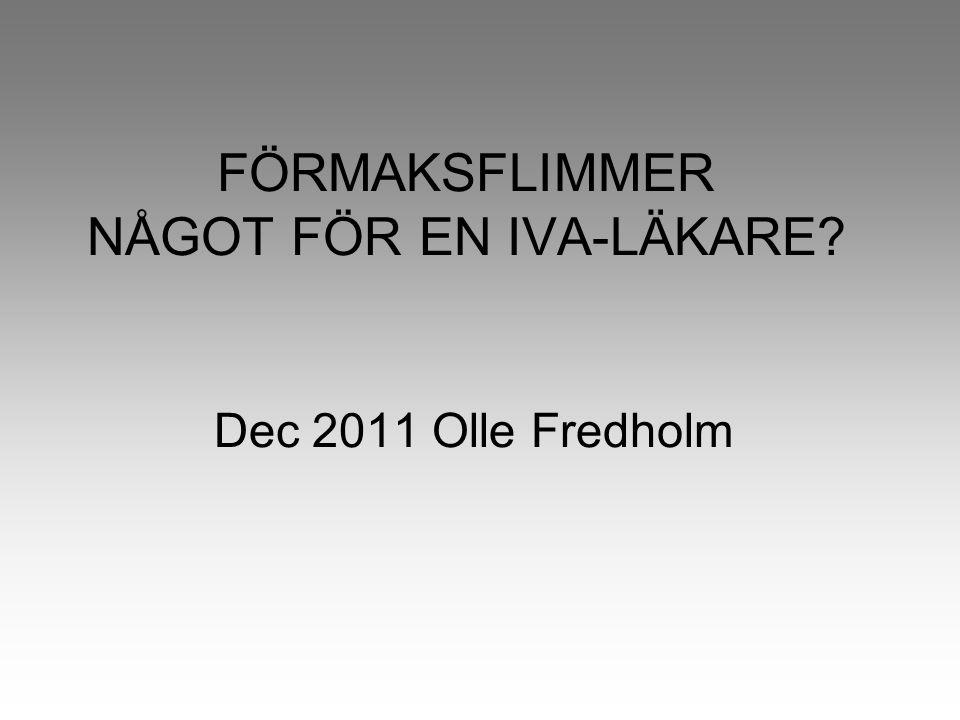 FÖRMAKSFLIMMER NÅGOT FÖR EN IVA-LÄKARE? Dec 2011 Olle Fredholm