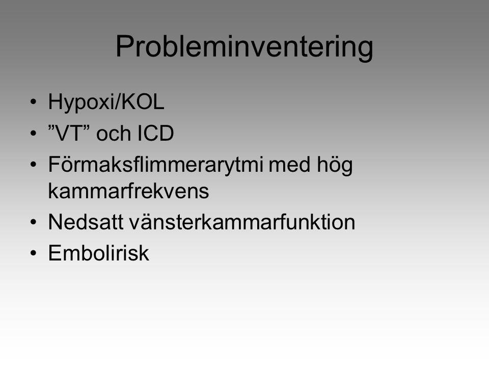 """Probleminventering Hypoxi/KOL """"VT"""" och ICD Förmaksflimmerarytmi med hög kammarfrekvens Nedsatt vänsterkammarfunktion Embolirisk"""