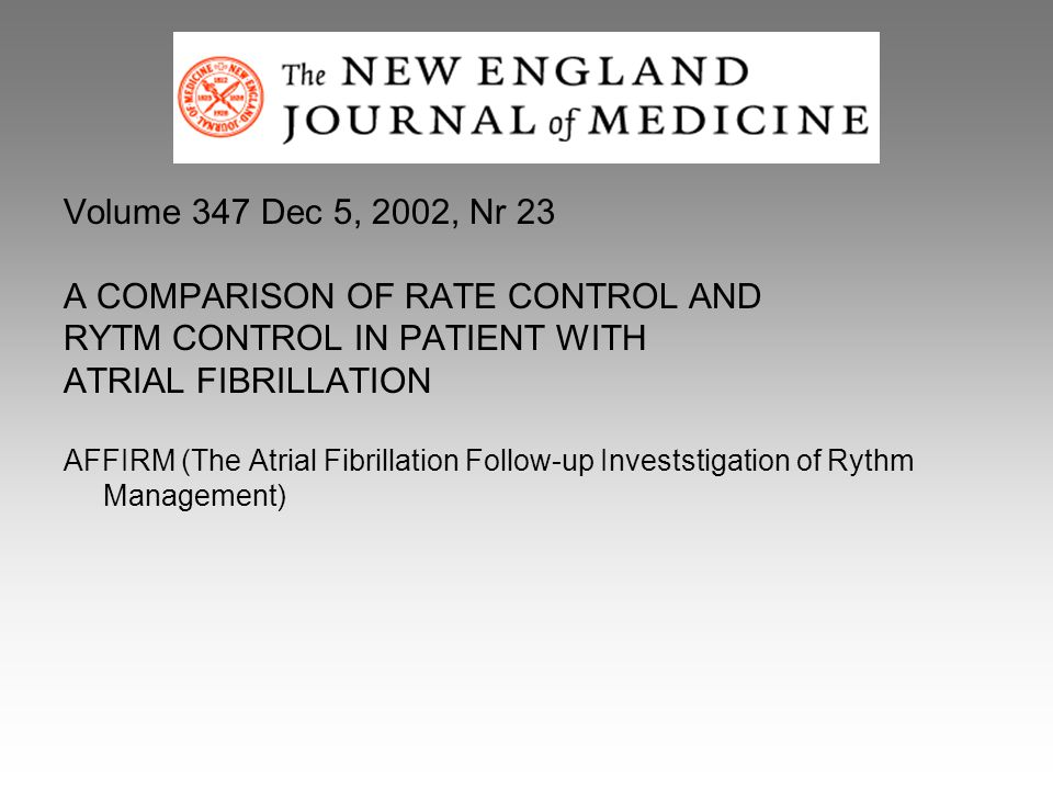 Volume 347 Dec 5, 2002, Nr 23 A COMPARISON OF RATE CONTROL AND RYTM CONTROL IN PATIENT WITH ATRIAL FIBRILLATION AFFIRM (The Atrial Fibrillation Follow