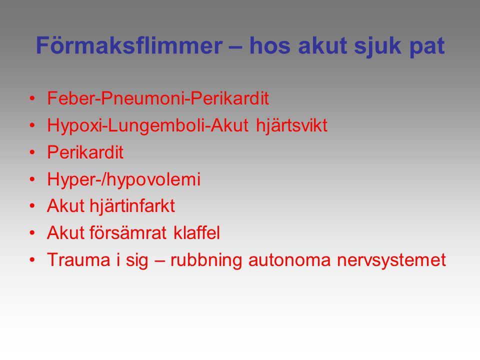 Förmaksflimmer – hos akut sjuk pat Feber-Pneumoni-Perikardit Hypoxi-Lungemboli-Akut hjärtsvikt Perikardit Hyper-/hypovolemi Akut hjärtinfarkt Akut för