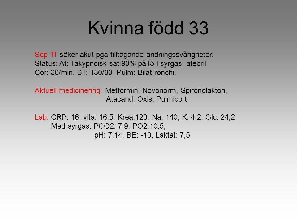 Kvinna född 33 Sep 11 söker akut pga tilltagande andningssvårigheter. Status: At: Takypnoisk sat:90% på15 l syrgas, afebril Cor: 30/min. BT: 130/80 Pu