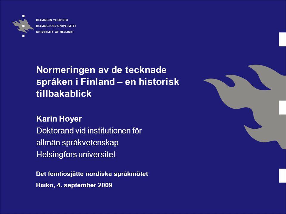 Normeringen av de tecknade språken i Finland – en historisk tillbakablick Karin Hoyer Doktorand vid institutionen för allmän språkvetenskap Helsingfor