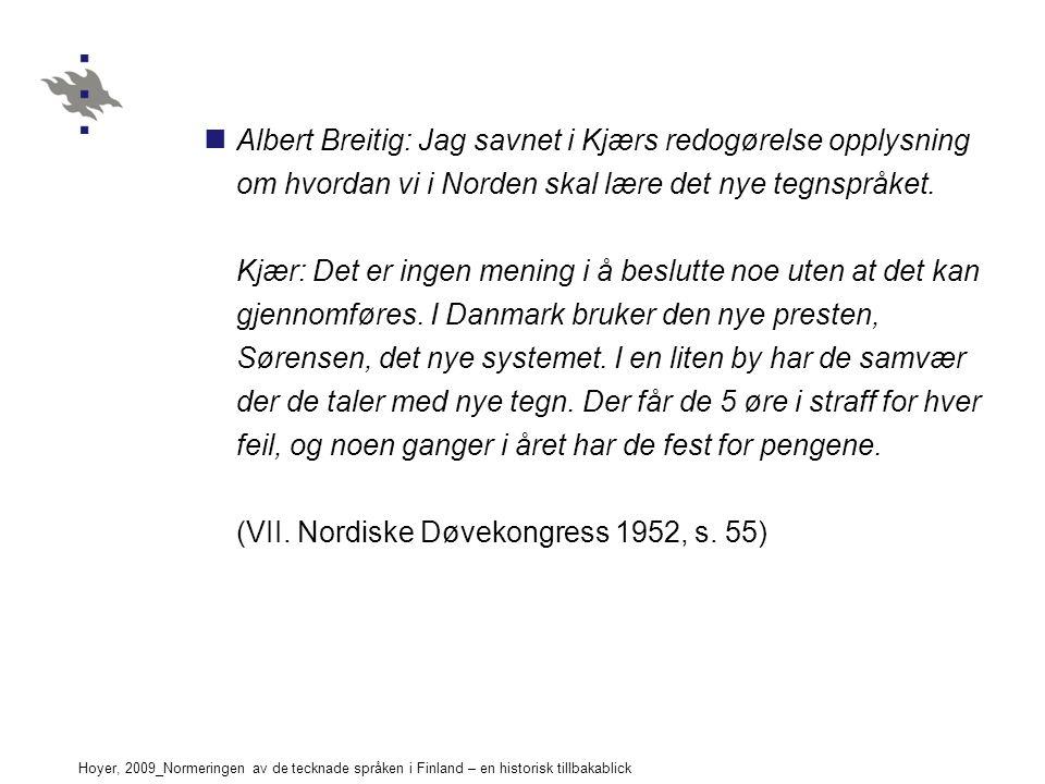 Hoyer, 2009_Normeringen av de tecknade språken i Finland – en historisk tillbakablick Albert Breitig: Jag savnet i Kjærs redogørelse opplysning om hvordan vi i Norden skal lære det nye tegnspråket.