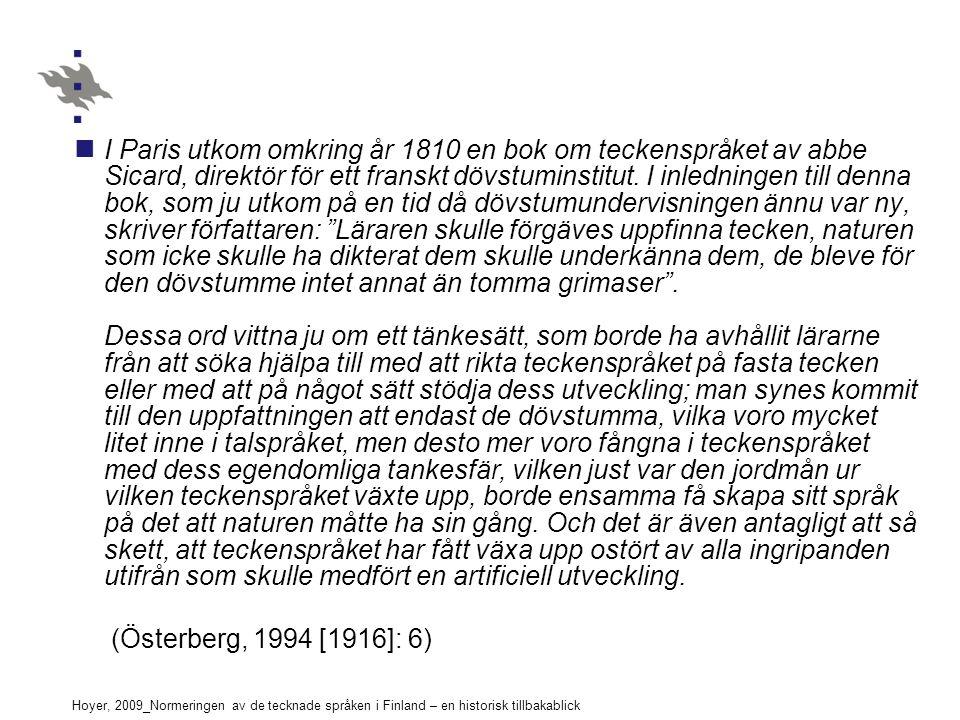 Hoyer, 2009_Normeringen av de tecknade språken i Finland – en historisk tillbakablick I Paris utkom omkring år 1810 en bok om teckenspråket av abbe Sicard, direktör för ett franskt dövstuminstitut.