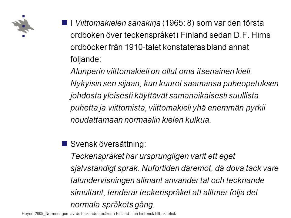 Hoyer, 2009_Normeringen av de tecknade språken i Finland – en historisk tillbakablick I Viittomakielen sanakirja (1965: 8) som var den första ordboken över teckenspråket i Finland sedan D.F.