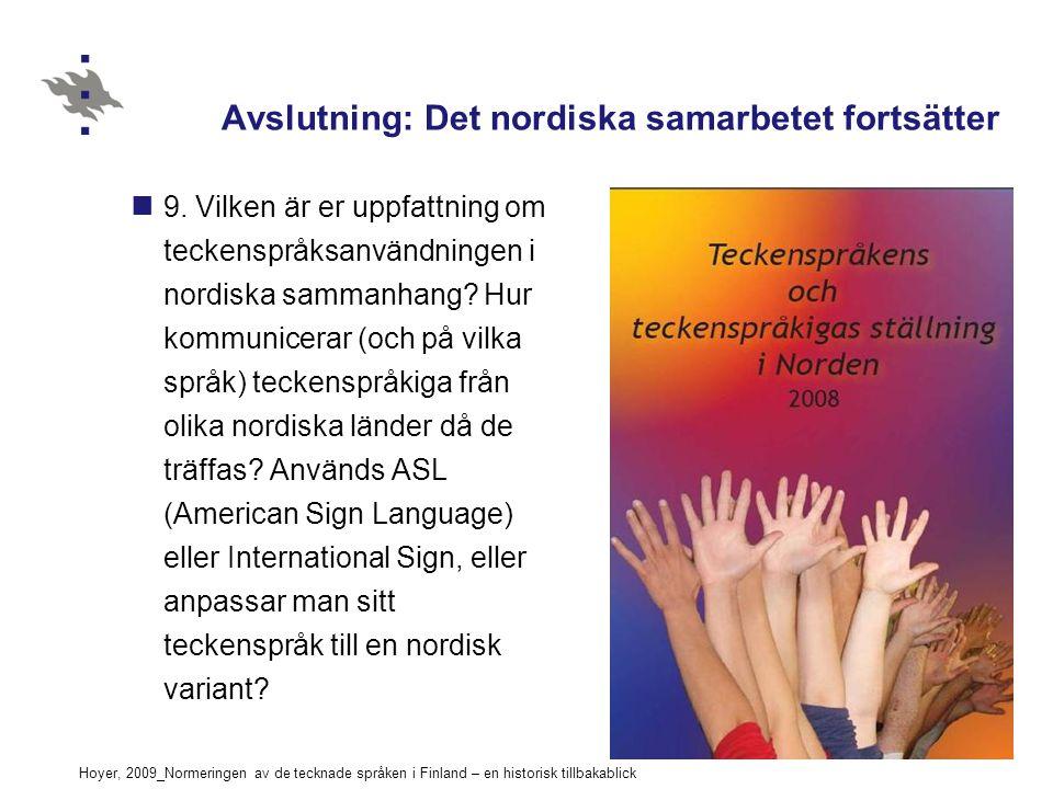 Hoyer, 2009_Normeringen av de tecknade språken i Finland – en historisk tillbakablick Avslutning: Det nordiska samarbetet fortsätter 9.