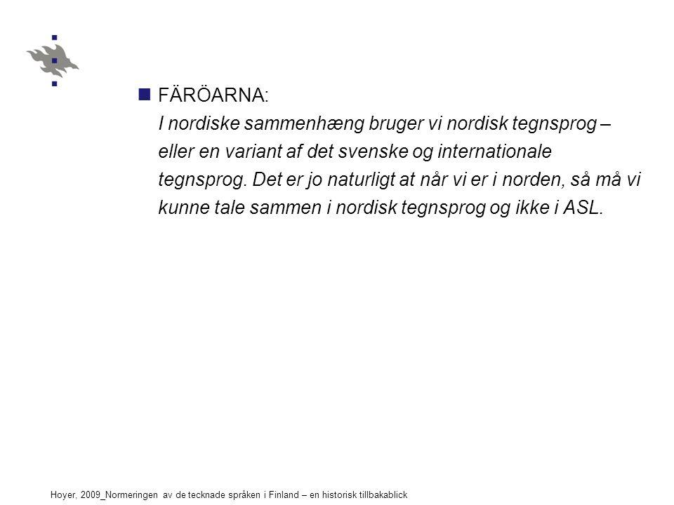 Hoyer, 2009_Normeringen av de tecknade språken i Finland – en historisk tillbakablick FÄRÖARNA: I nordiske sammenhæng bruger vi nordisk tegnsprog – eller en variant af det svenske og internationale tegnsprog.