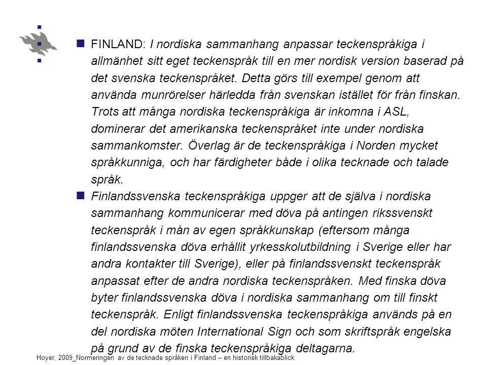 Hoyer, 2009_Normeringen av de tecknade språken i Finland – en historisk tillbakablick FINLAND: I nordiska sammanhang anpassar teckenspråkiga i allmänhet sitt eget teckenspråk till en mer nordisk version baserad på det svenska teckenspråket.