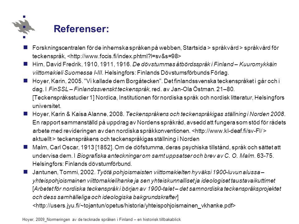 Hoyer, 2009_Normeringen av de tecknade språken i Finland – en historisk tillbakablick Referenser: Forskningscentralen för de inhemska språken på webben, Startsida > språkvård > språkvård för teckenspråk, Hirn, David Fredrik, 1910, 1911, 1916.