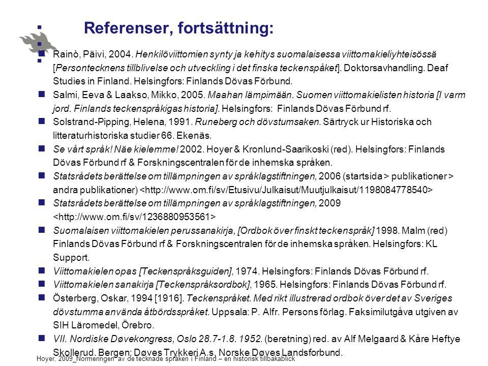 Hoyer, 2009_Normeringen av de tecknade språken i Finland – en historisk tillbakablick Referenser, fortsättning: Rainò, Päivi, 2004. Henkilöviittomien