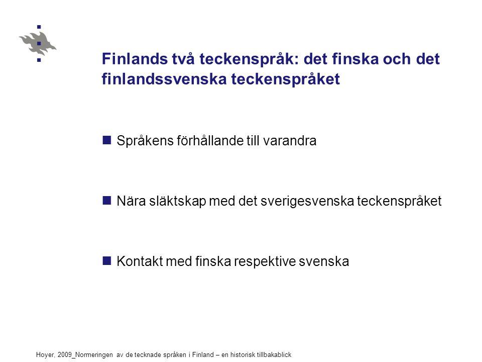Hoyer, 2009_Normeringen av de tecknade språken i Finland – en historisk tillbakablick Finlands två teckenspråk: det finska och det finlandssvenska teckenspråket Språkens förhållande till varandra Nära släktskap med det sverigesvenska teckenspråket Kontakt med finska respektive svenska