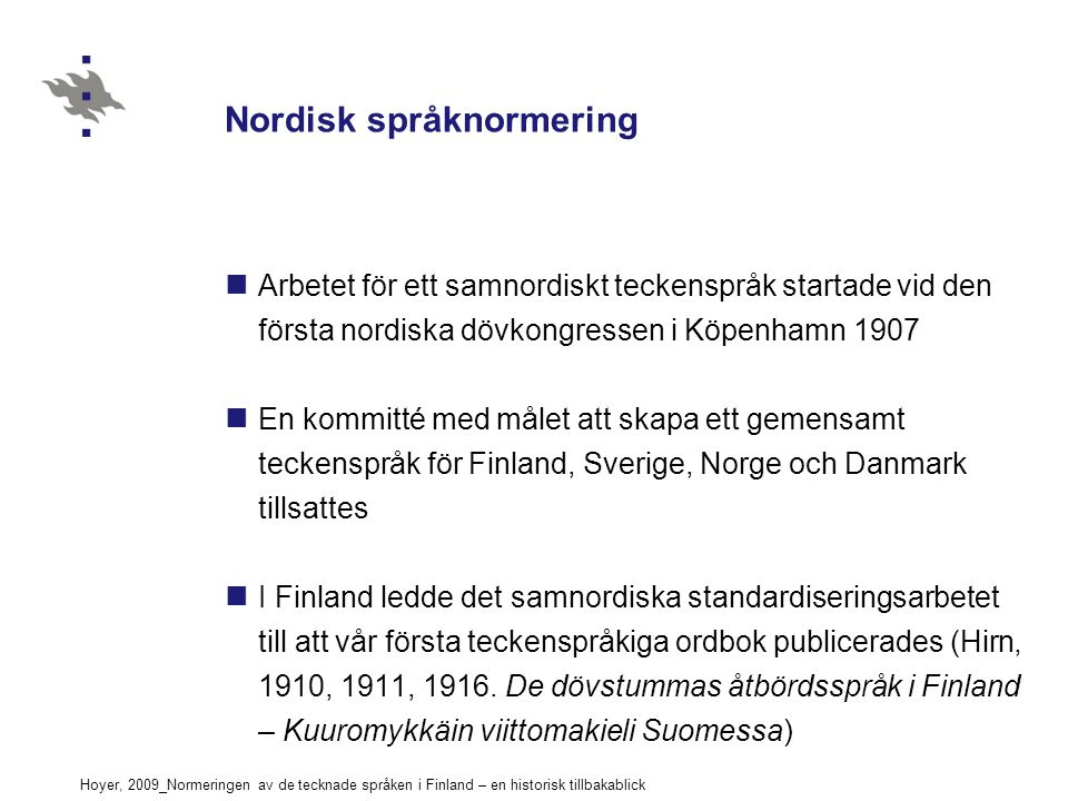 Hoyer, 2009_Normeringen av de tecknade språken i Finland – en historisk tillbakablick Nordisk språknormering Arbetet för ett samnordiskt teckenspråk s
