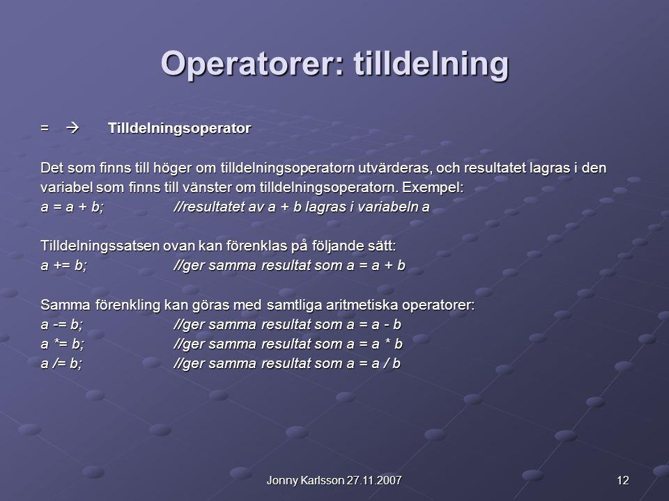 12Jonny Karlsson 27.11.2007 Operatorer: tilldelning =  Tilldelningsoperator Det som finns till höger om tilldelningsoperatorn utvärderas, och resulta