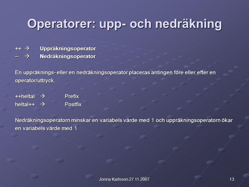 13Jonny Karlsson 27.11.2007 Operatorer: upp- och nedräkning ++  Uppräkningsoperator --  Nedräkningsoperator En uppräknings- eller en nedräkningsoper