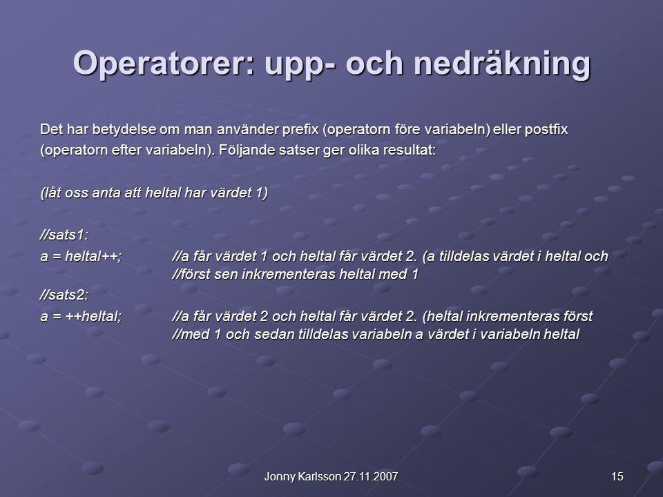 15Jonny Karlsson 27.11.2007 Operatorer: upp- och nedräkning Det har betydelse om man använder prefix (operatorn före variabeln) eller postfix (operato