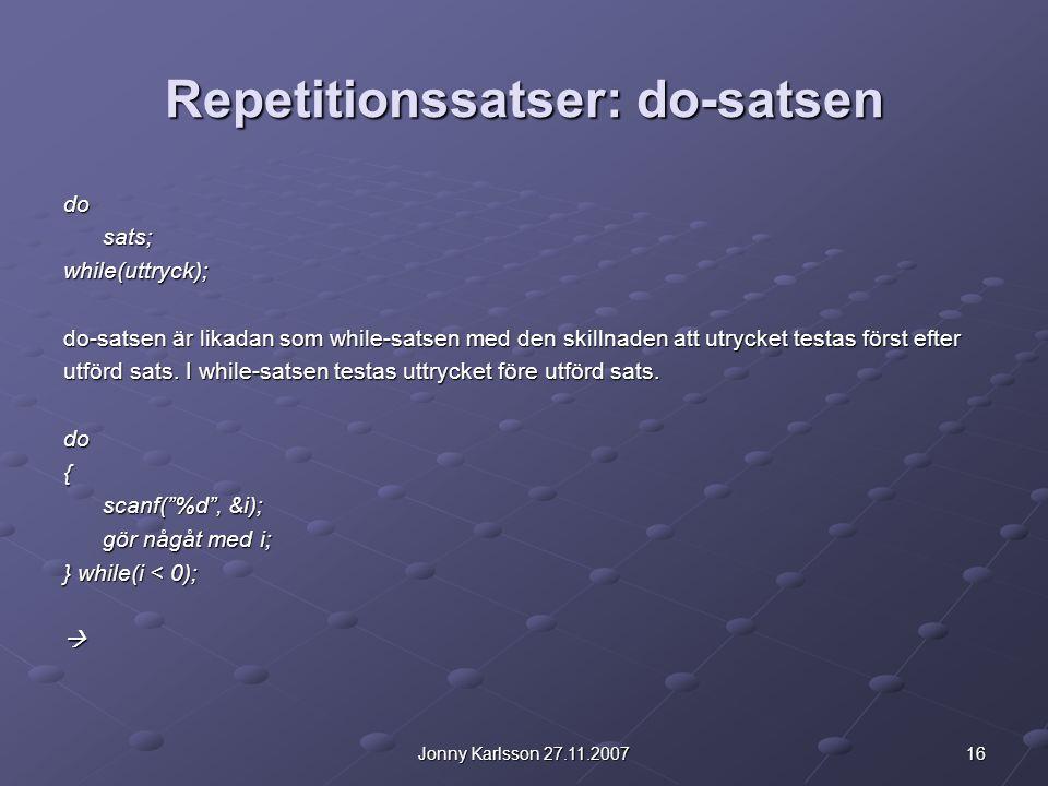 16Jonny Karlsson 27.11.2007 Repetitionssatser: do-satsen dosats;while(uttryck); do-satsen är likadan som while-satsen med den skillnaden att utrycket