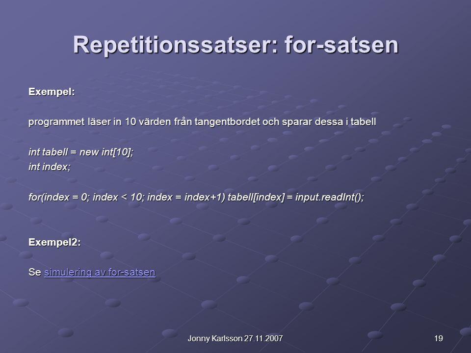 19Jonny Karlsson 27.11.2007 Repetitionssatser: for-satsen Exempel: programmet läser in 10 värden från tangentbordet och sparar dessa i tabell int tabe