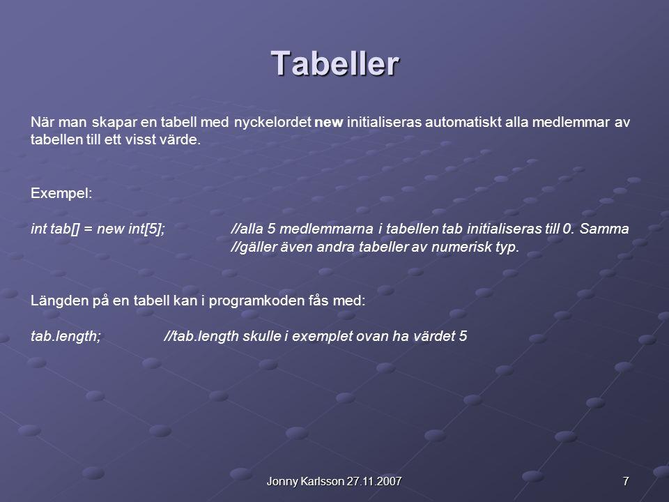 7Jonny Karlsson 27.11.2007 Tabeller När man skapar en tabell med nyckelordet new initialiseras automatiskt alla medlemmar av tabellen till ett visst v
