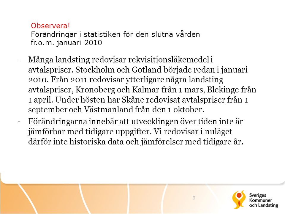 Kostnad för rekvisitionsläkemedel per landsting, januari 2012 10 Källa: Apotekens service AB