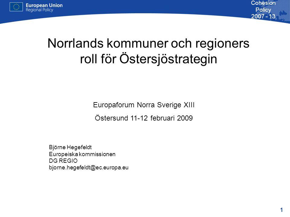 2 Cohesion Policy 2007 - 13 Syfte med strategin Koordinering av program i Östersjöområdet Koordinering av implementeringen av EU- lagstiftning Pilotprojekt för makroregioner i EU (Donau, Alperna)  Skapar en ny nivåstruktur inom EU Skapandet av en Östersjöidentitet Relationer med tredje land