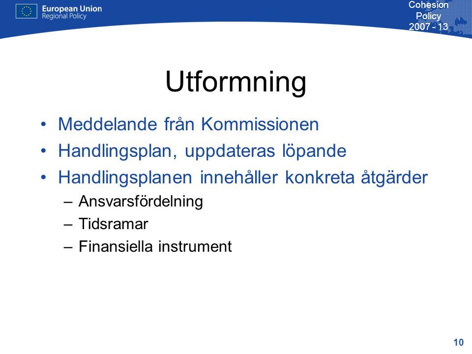 10 Cohesion Policy 2007 - 13 Utformning Meddelande från Kommissionen Handlingsplan, uppdateras löpande Handlingsplanen innehåller konkreta åtgärder –Ansvarsfördelning –Tidsramar –Finansiella instrument