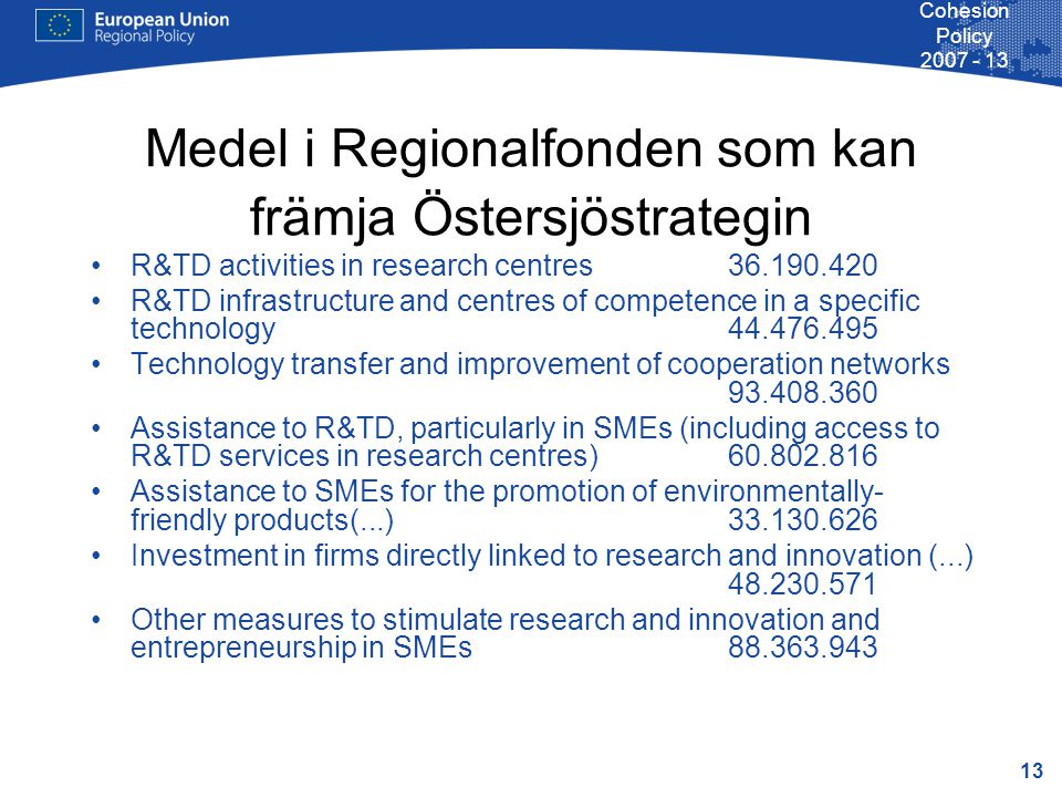 13 Cohesion Policy 2007 - 13 Medel i Regionalfonden som kan främja Östersjöstrategin R&TD activities in research centres 36.190.420 R&TD infrastructur