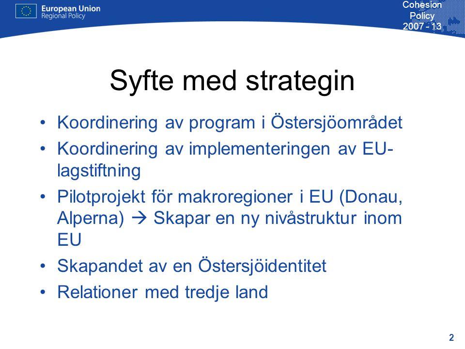 3 Cohesion Policy 2007 - 13 Tidslinje 2006 Förslag av Europaparlamentet 2007 Beslut av Rådet Första halvåret 2008: Kommissionen förankrar planerna på en strategi hos institutioner och andra intressenter i regionen Andra halvåret 2008: konsultation av intressenter och framtagande av utkast till strategin.