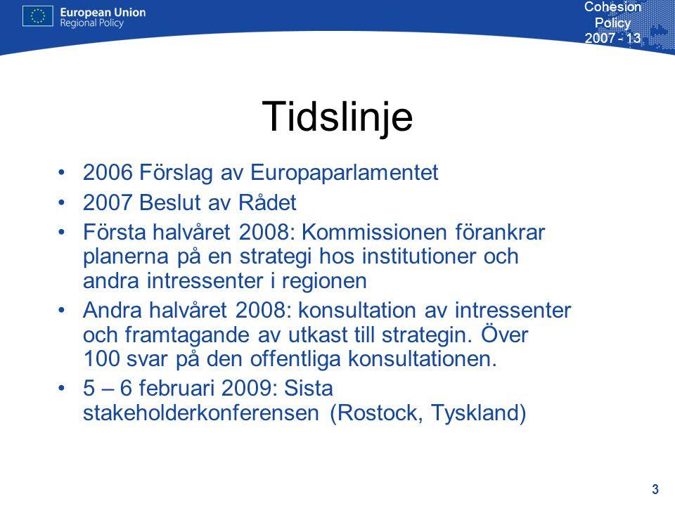 4 Cohesion Policy 2007 - 13 Tidslinje - framtid Februari – mars: informella diskussioner med medlemsstaterna 11 - 12 juni: Konferens i Visby för de förvaltande myndigheterna av strukturfonderna 19 juni: Strategin läggs fram för Rådet Vintern 2009: Strategin antas under det svenska ordförandeskapet Första utvärdering av strategin under det polska ordförandeskapet 2011 Fortsatta utvärderingar under Danmark, Litauens och Lettlands ordförandeskap 2012 - 2015