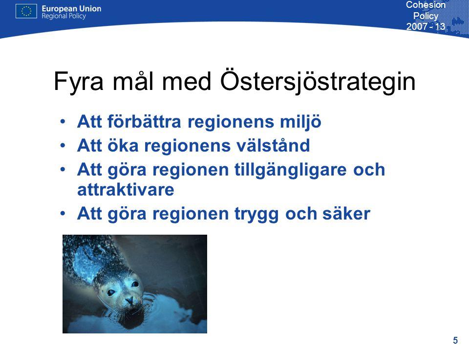 5 Cohesion Policy 2007 - 13 Fyra mål med Östersjöstrategin Att förbättra regionens miljö Att öka regionens välstånd Att göra regionen tillgängligare och attraktivare Att göra regionen trygg och säker