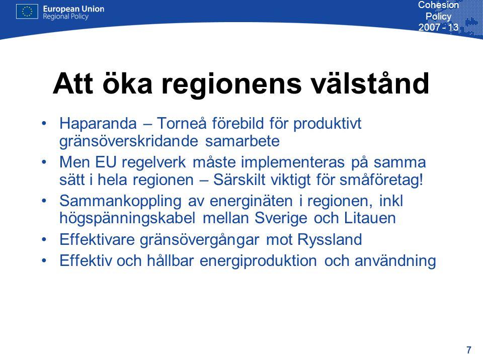 7 Cohesion Policy 2007 - 13 Att öka regionens välstånd Haparanda – Torneå förebild för produktivt gränsöverskridande samarbete Men EU regelverk måste implementeras på samma sätt i hela regionen – Särskilt viktigt för småföretag.