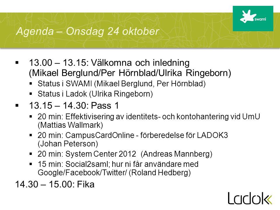  13.00 – 13.15: Välkomna och inledning (Mikael Berglund/Per Hörnblad/Ulrika Ringeborn)  Status i SWAMI (Mikael Berglund, Per Hörnblad)  Status i La