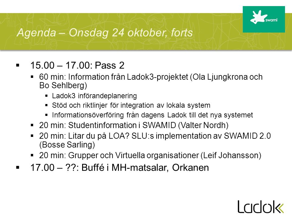  15.00 – 17.00: Pass 2  60 min: Information från Ladok3-projektet (Ola Ljungkrona och Bo Sehlberg)  Ladok3 införandeplanering  Stöd och riktlinjer