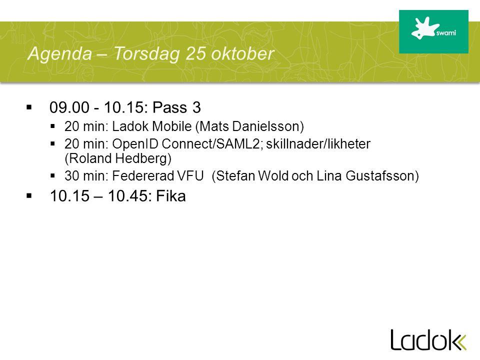  09.00 - 10.15: Pass 3  20 min: Ladok Mobile (Mats Danielsson)  20 min: OpenID Connect/SAML2; skillnader/likheter (Roland Hedberg)  30 min: Federe