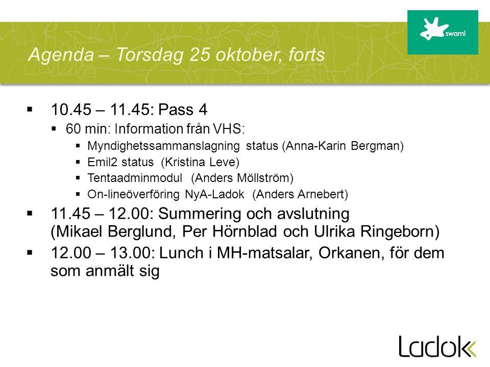  10.45 – 11.45: Pass 4  60 min: Information från VHS:  Myndighetssammanslagning status (Anna-Karin Bergman)  Emil2 status (Kristina Leve)  Tentaa