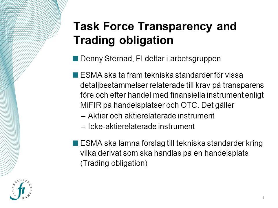 4 Task Force Transparency and Trading obligation Denny Sternad, FI deltar i arbetsgruppen ESMA ska ta fram tekniska standarder för vissa detaljbestämm