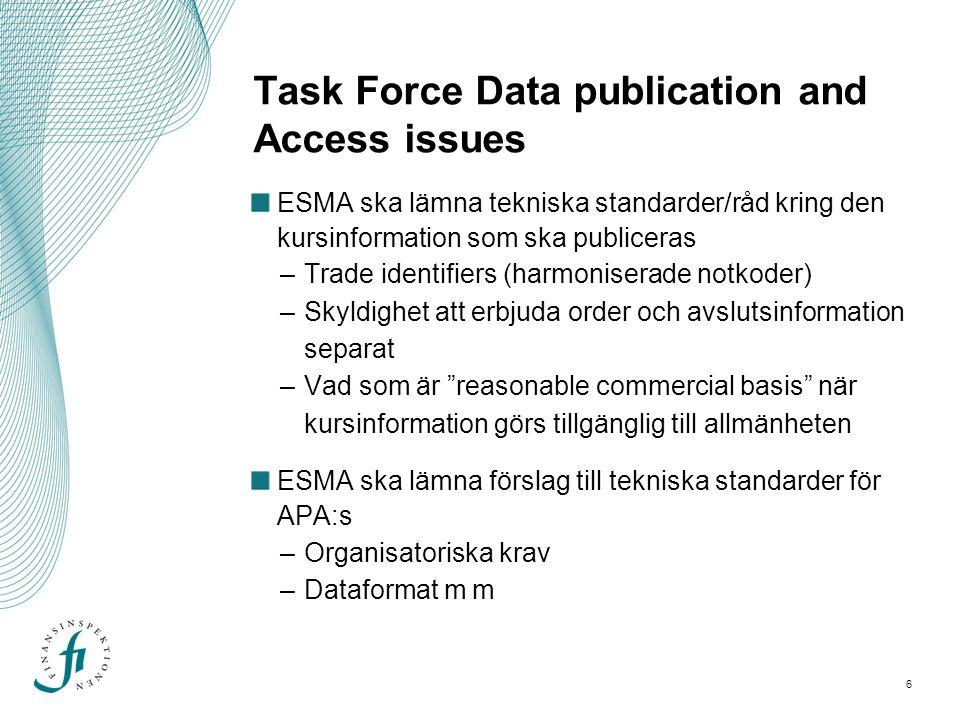 6 Task Force Data publication and Access issues ESMA ska lämna tekniska standarder/råd kring den kursinformation som ska publiceras –Trade identifiers