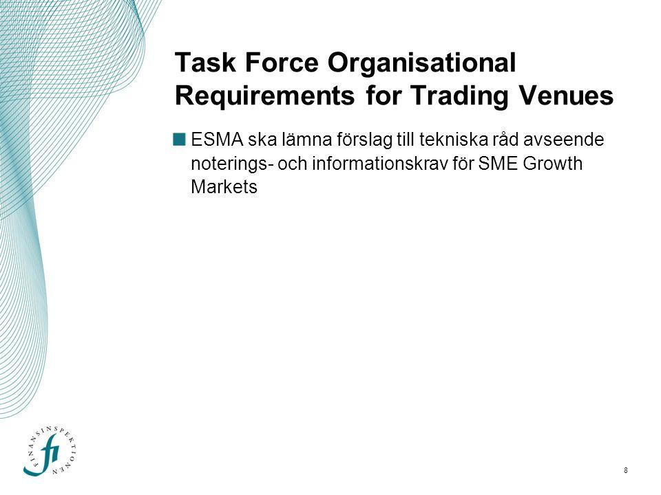 8 Task Force Organisational Requirements for Trading Venues ESMA ska lämna förslag till tekniska råd avseende noterings- och informationskrav för SME