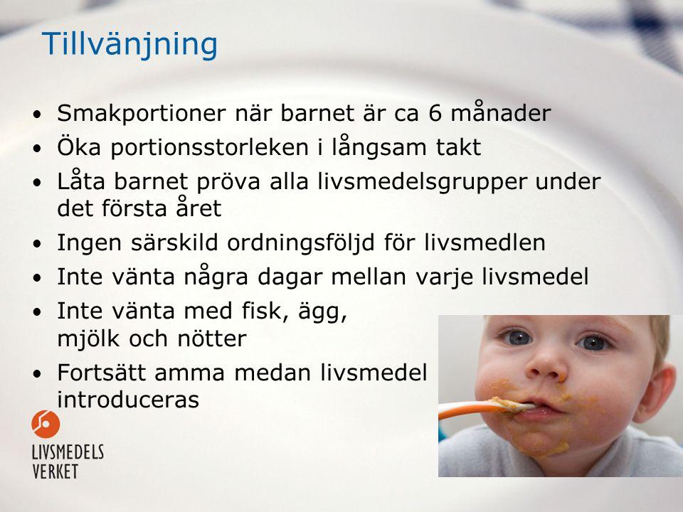 Tillvänjning Smakportioner när barnet är ca 6 månader Öka portionsstorleken i långsam takt Låta barnet pröva alla livsmedelsgrupper under det första å