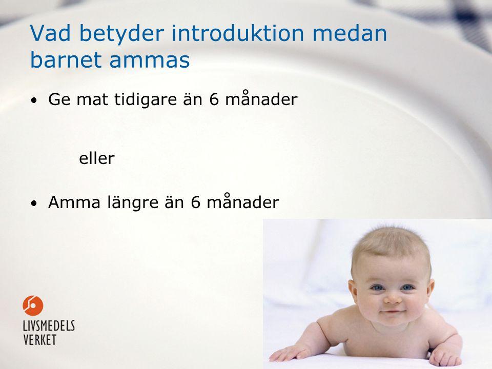 Vad betyder introduktion medan barnet ammas Ge mat tidigare än 6 månader eller Amma längre än 6 månader