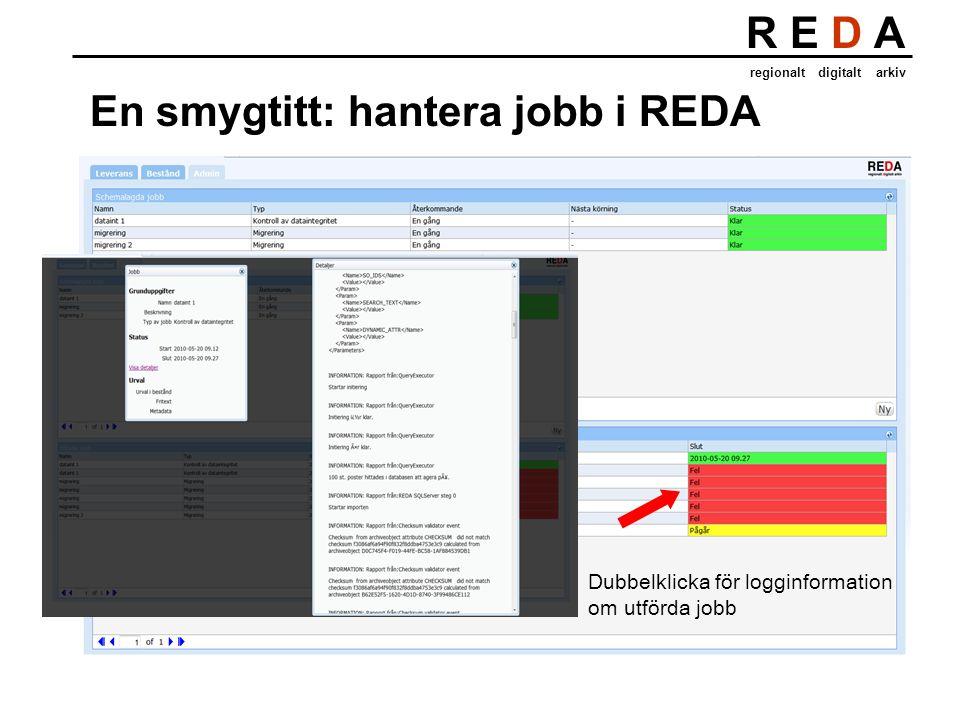 R E D A regionalt digitalt arkiv En smygtitt: hantera jobb i REDA Dubbelklicka för logginformation om utförda jobb