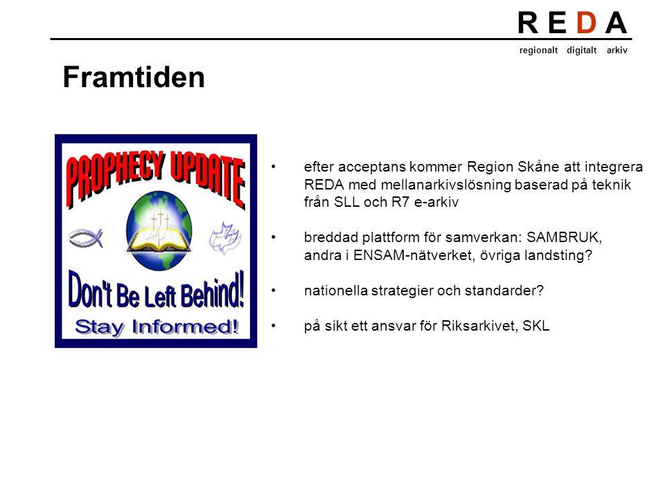 R E D A regionalt digitalt arkiv Framtiden efter acceptans kommer Region Skåne att integrera REDA med mellanarkivslösning baserad på teknik från SLL och R7 e-arkiv breddad plattform för samverkan: SAMBRUK, andra i ENSAM-nätverket, övriga landsting.