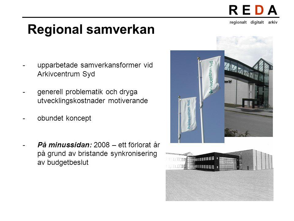 R E D A regionalt digitalt arkiv Regional samverkan -upparbetade samverkansformer vid Arkivcentrum Syd -generell problematik och dryga utvecklingskostnader motiverande -obundet koncept -På minussidan: 2008 – ett förlorat år på grund av bristande synkronisering av budgetbeslut