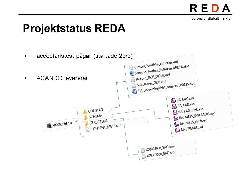 R E D A regionalt digitalt arkiv Projektstatus REDA acceptanstest pågår (startade 25/5) ACANDO levererar