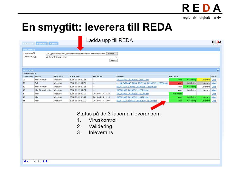R E D A regionalt digitalt arkiv En smygtitt: leverera till REDA Status på de 3 faserna i leveransen: 1.Viruskontroll 2.Validering 3.Inleverans Ladda upp till REDA