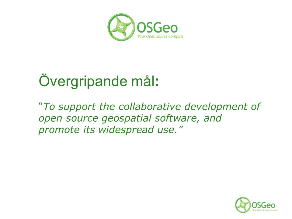 To support the collaborative development of open source geospatial software, and promote its widespread use. Övergripande mål: