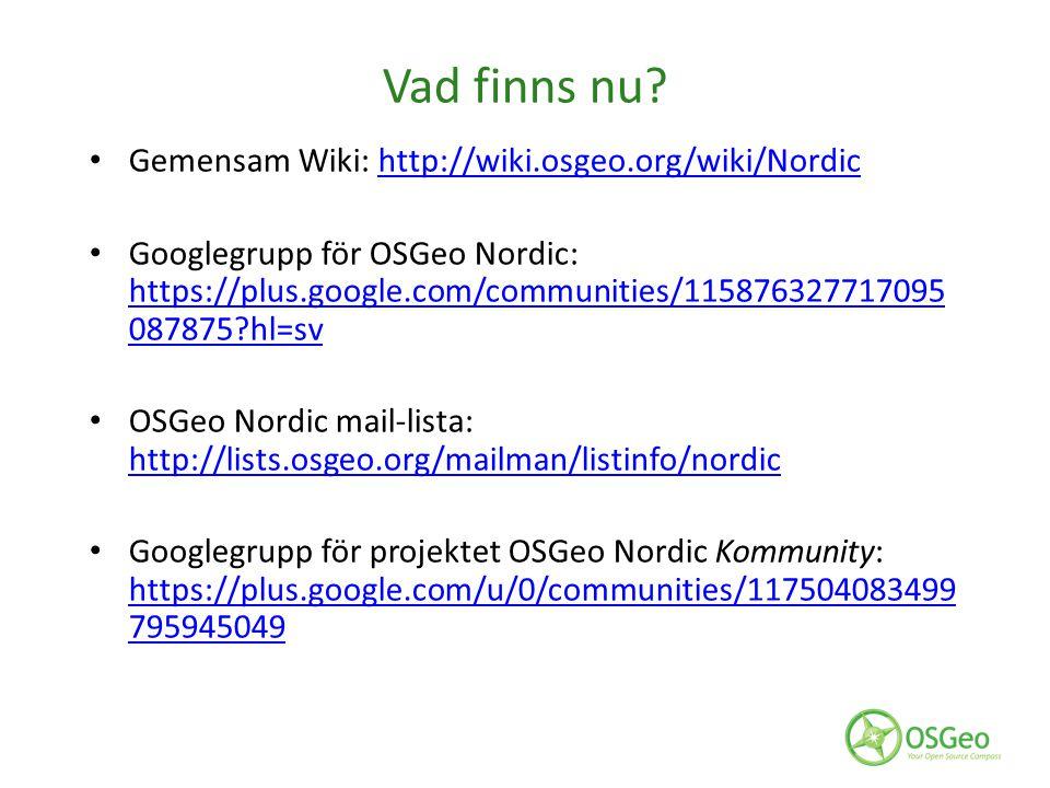 Vad finns nu? Gemensam Wiki: http://wiki.osgeo.org/wiki/Nordichttp://wiki.osgeo.org/wiki/Nordic Googlegrupp för OSGeo Nordic: https://plus.google.com/