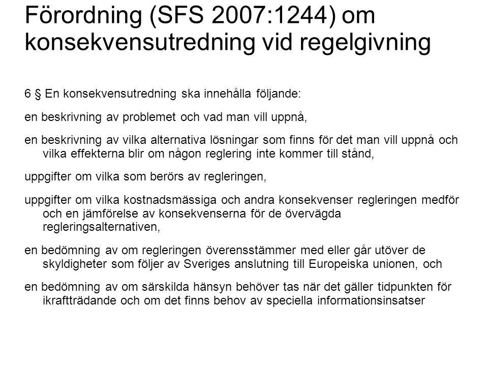 Förordning (SFS 2007:1244) om konsekvensutredning vid regelgivning 6 § En konsekvensutredning ska innehålla följande: en beskrivning av problemet och